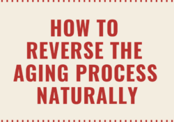 How To Reverse The Aging Process Naturally