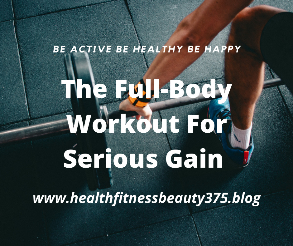 The Full-Body Workout For Serious Gain