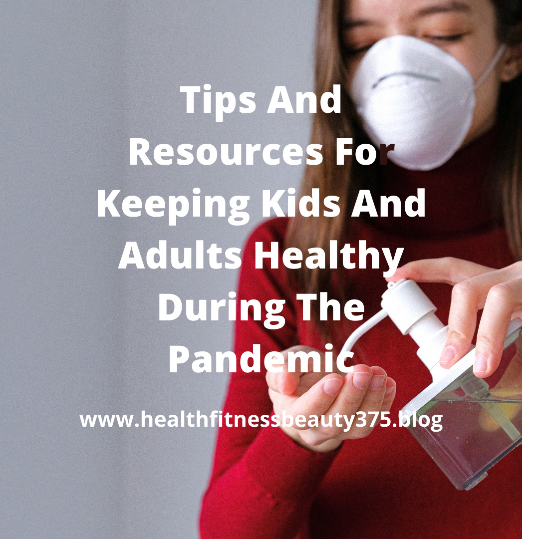 Tips And Resources For Keeping Kids And Adults Healthy During the Pandemic