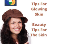 Tips For Glowing Skin - Beauty Tips For The Skin